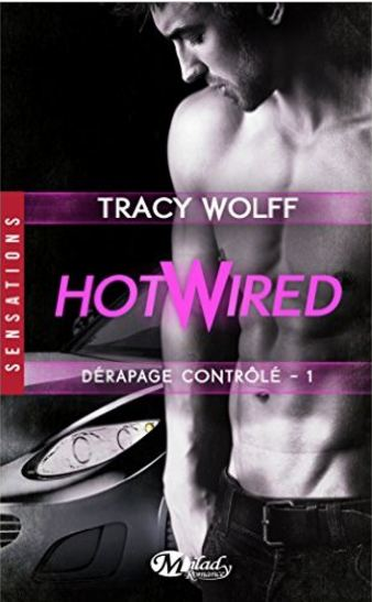 Hotwired : Tome 1, Dérapage contrôlé de Tracy Wolff 2016