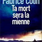 Fabrice Colin - Ta mort sera la mienne T2