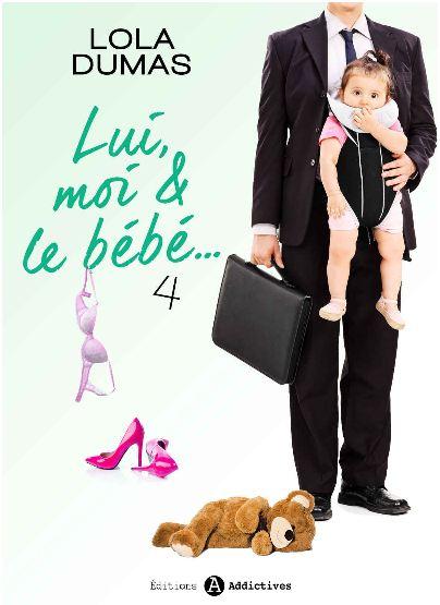 Lui, moi et le bebe – Tome 4 – Dumas,Lola