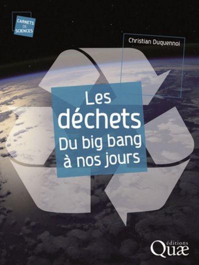 Les déchets, du big bang à nos jours. Quae Editions