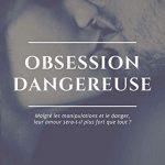 Obsession Dangereuse (2017) - Tome 1 - Virginie Didier
