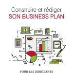 Construire et rédiger son business plan : Pour les dirigeants de PME