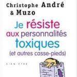 Je résiste aux personnalités toxiques (et autres casse-pieds) - Christophe André et Muzo