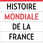 Histoire mondiale de la France (collectif) - Patrick Boucheron