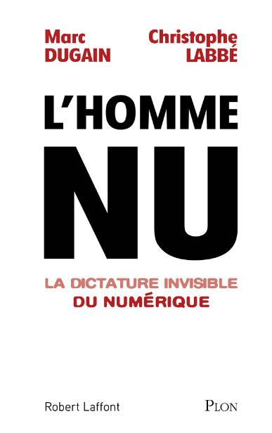 L'homme nu (2016) : La dictature invisible du numérique – Dugain Marc & Labbe Christophe
