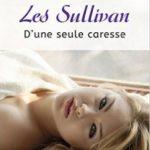 Les Sullivan - Tome 7 - D'une seule caresse - Bella Andre