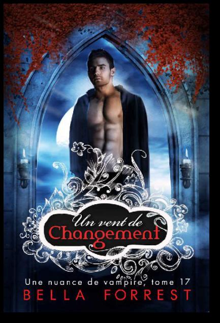 Bella Forrest – Une nuance de vampire – Un vent de changement T17