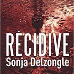 Récidive de Sonja Delzongle 2017