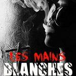 LES MAINS BLANCHES de Théo Lemattre