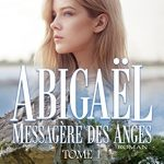 Abigaël messagère des anges de Marie-Bernadette Dupuy 2017