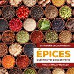 Epices : Sublimez vos plats préférés. Dunod