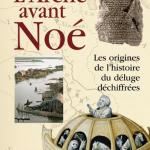 L'Arche avant Noé : Les origines de l'histoire du déluge déchiffrées. Irving Finkel