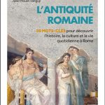 L'antiquité romaine : 80 mots-clés pour découvrir l'histoire