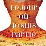 Le jour ou je suis partie de Charlotte Bousquet 2017