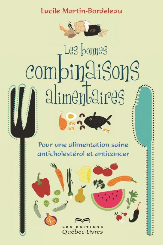 Les bonnes combinaisons alimentaires : Pour une alimentation saine… Lucile Martin-Bordeleau