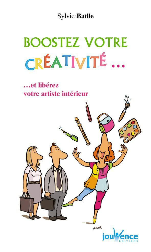 Boostez votre créativité…et libérez votre artiste intérieur. Sylvie Batlle