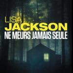 Lisa Jackson - Ne meurs jamais seule Les enquêtes de Bentz et Montoya