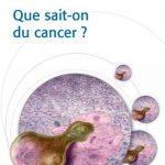 QUE SAIT-ON DU CANCER ?