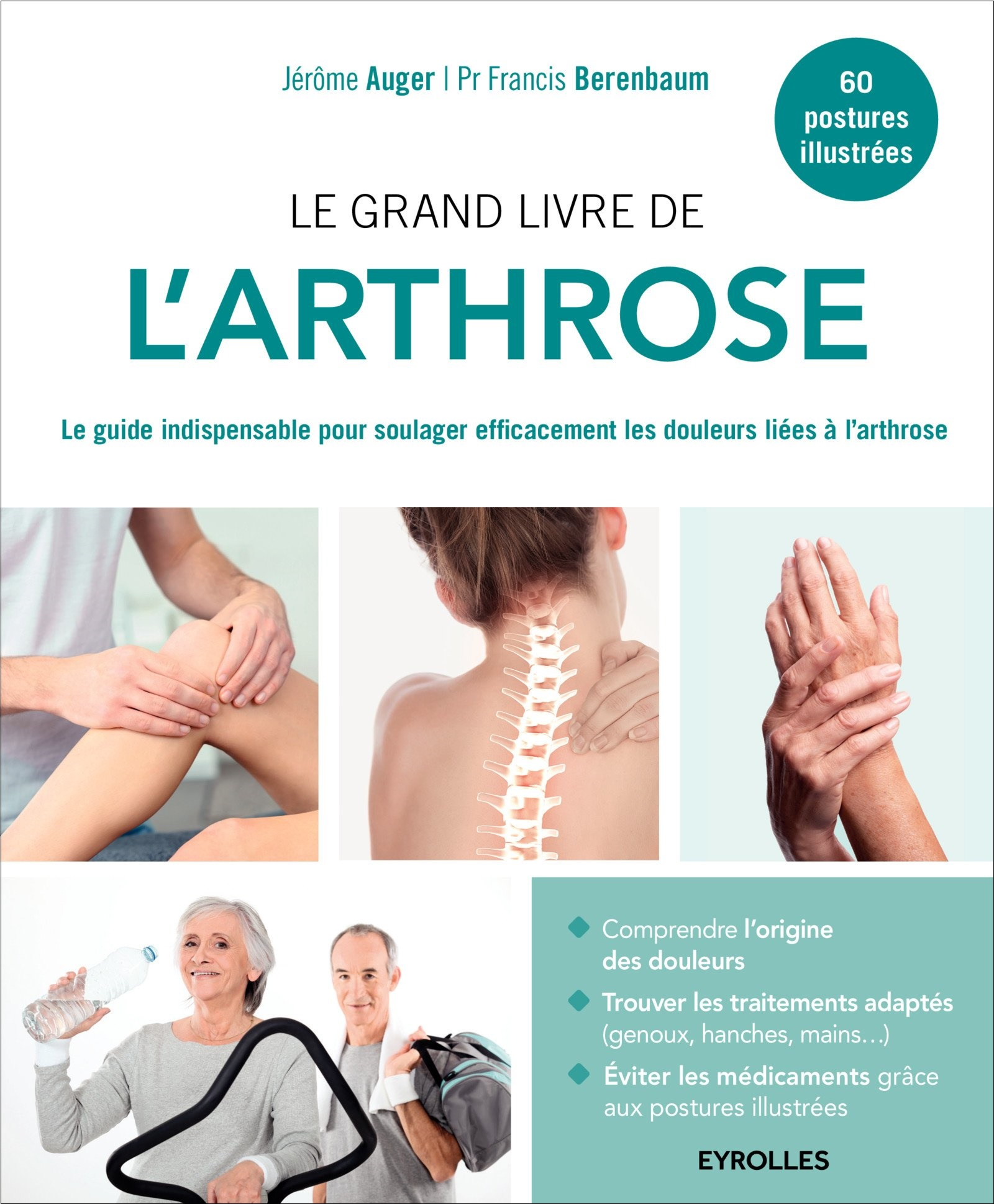 Le grand livre de l'arthrose : Le guide indispensable pour soulager efficacement les douleurs liées à l'arthrose