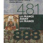 La France avant la France 481-888 - G. Bührer-Thierry