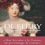 La duchesse de Berry: L'oiseau rebelle des Bourbons - Laure Hillerin