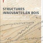 Structures Innovantes En Bois: Conception Architecturale Et Dimensionnement Numérique (2017)