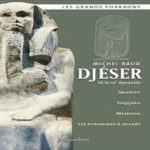Djéser et la IIIe dynastie - Michel Baud