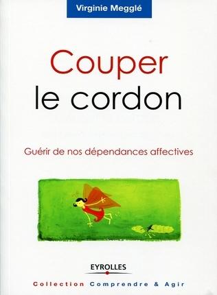 Couper Le Cordon – Guérir De Nos Dépendances Affectives 2° Ed