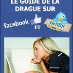 Le Guide De La Drague Sur Facebook Et Twitter