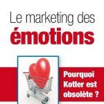 Le marketing des émotions - Pourquoi Kotler est obsolète