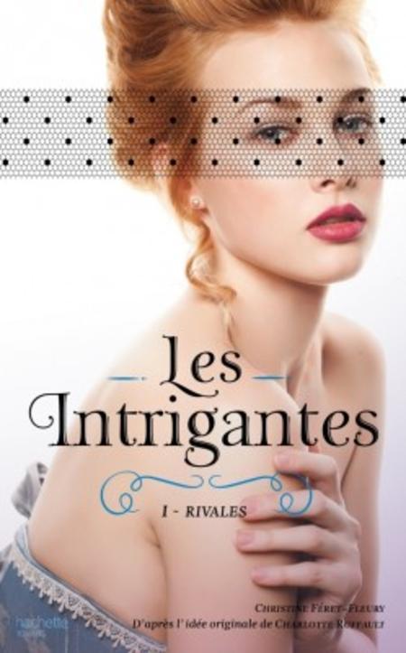 Les Intrigantes Tome 1 – Rivales De Christine Féret-Fleury (2015)