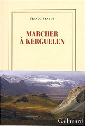 Marcher à Kerguelen (2018) – François Garde
