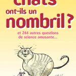 Les Chats Ont-Ils Un Nombril... Et 244 Autres Questions De Science Amusante