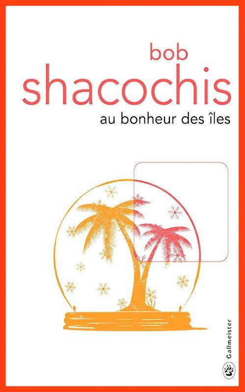 Bob Shacochis – Au bonheur des îles (2016)