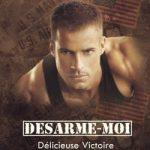 Désarme Moi Tome 2 - Délicieuse Victoire