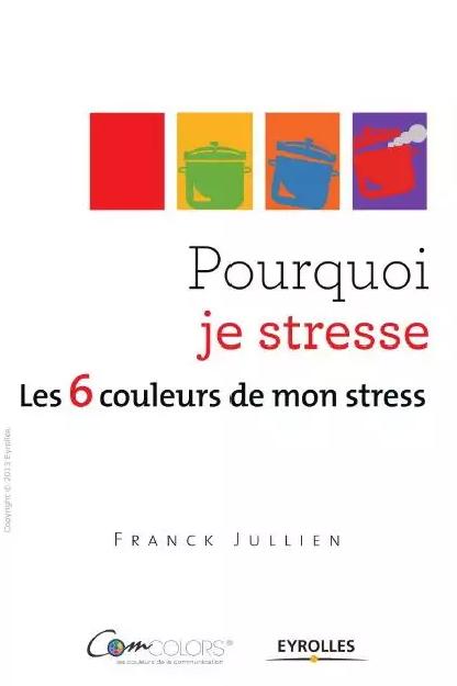 Pourquoi je stresse ? Les 6 couleurs de mon stress