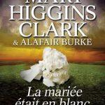 La Mariée Etait En Blanc De Mary Higgins Clark Et Alafair Burke (2015)