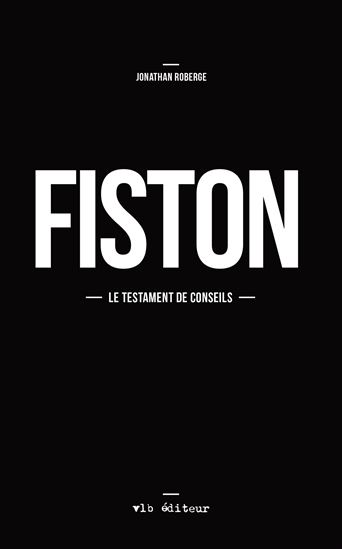 Fiston – Le Testament De Conseils De Jonathan Roberge (2015)