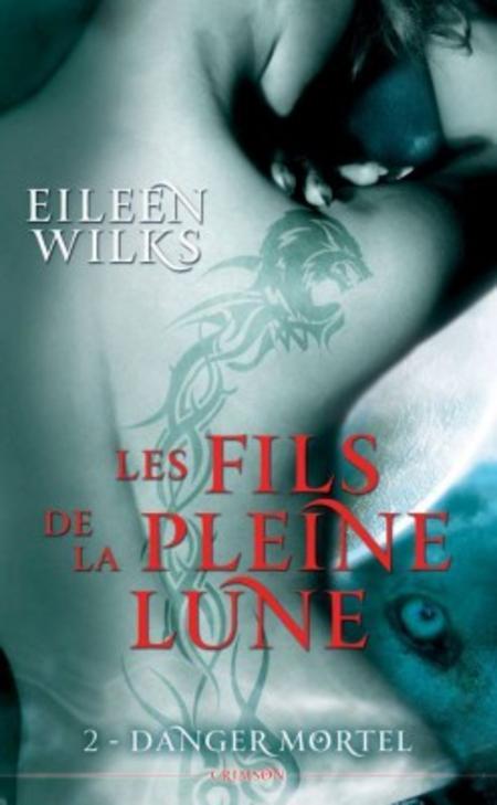 Les Fils De La Pleine Lune – Tome 2 – Danger Mortel – Eileen Wilks