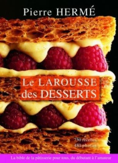 Le Larousse Des Desserts Par Pierre Hermé