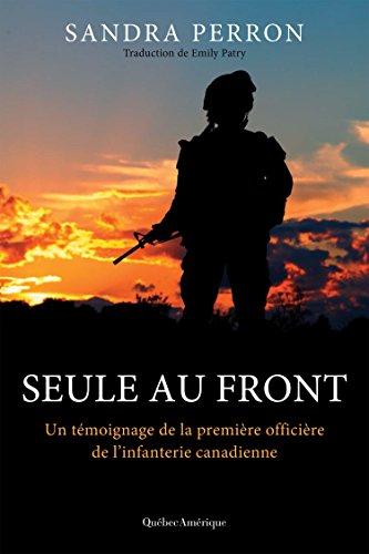 Seule au front : Un témoignage de la première officière de l'infanterie canadienne – Sandra Perron (2018)