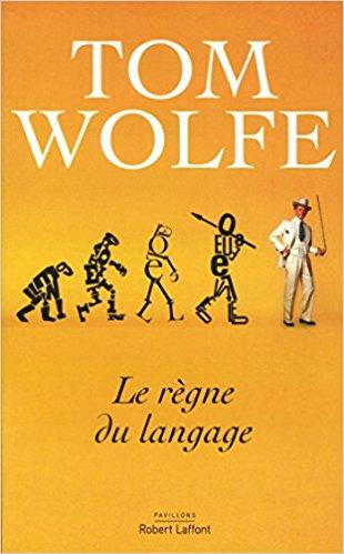 Le Règne du langage – Tom Wolfe (2017)