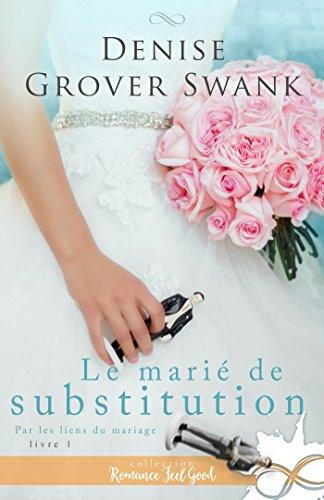 Le marié de substitution: Par les liens du mariage, T1 – Denise Grover Swank (2018)