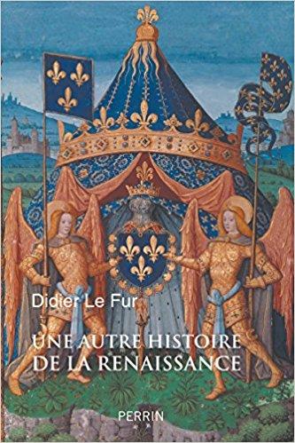 Une autre histoire de la Renaissance – Didier Le Fur (2018)