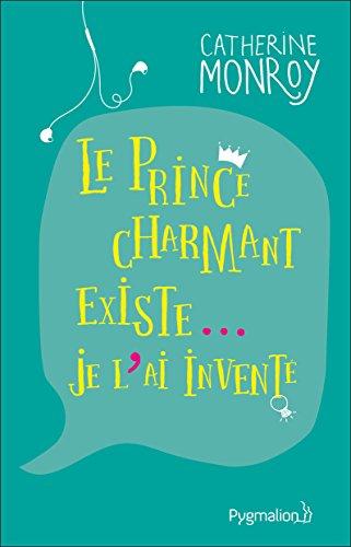 Le prince charmant existe….Je l'ai inventé – Catherine Monroy (2018)