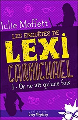 On ne vit qu'une fois: Les enquêtes de Lexi Carmichael, T1 – Julie Moffett (2019)