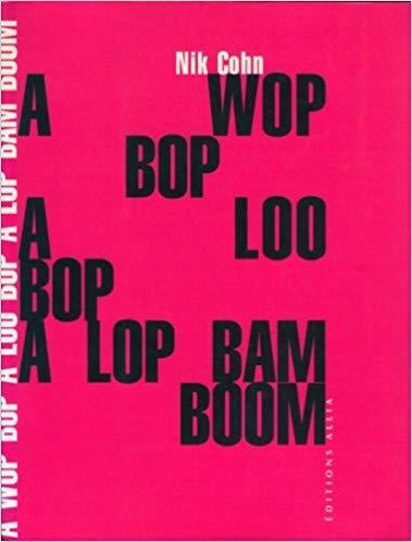 Nik Cohn – A wop bop a loo bop a lop bam boom