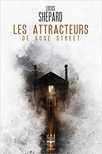 Lucius Shepard – Les Attracteurs de Rose Street (2018)