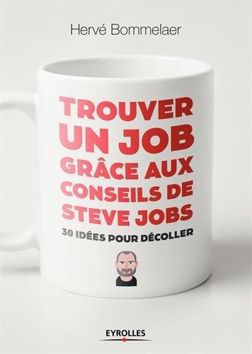 Trouver un job grâce aux conseils de Steve Jobs: 30 idées pour décoller (2018)