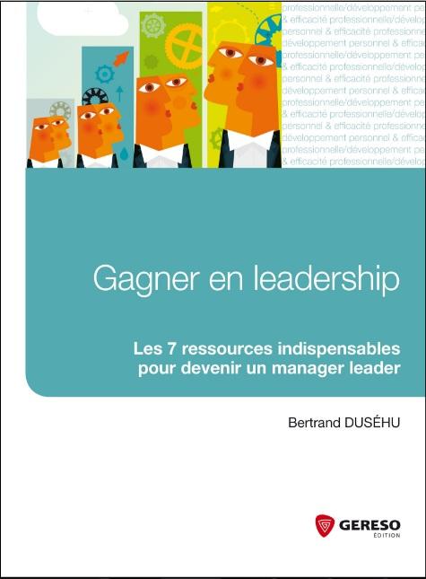 Gagner en leadership – Les 7 ressources indispensables pour devenir un manager leader